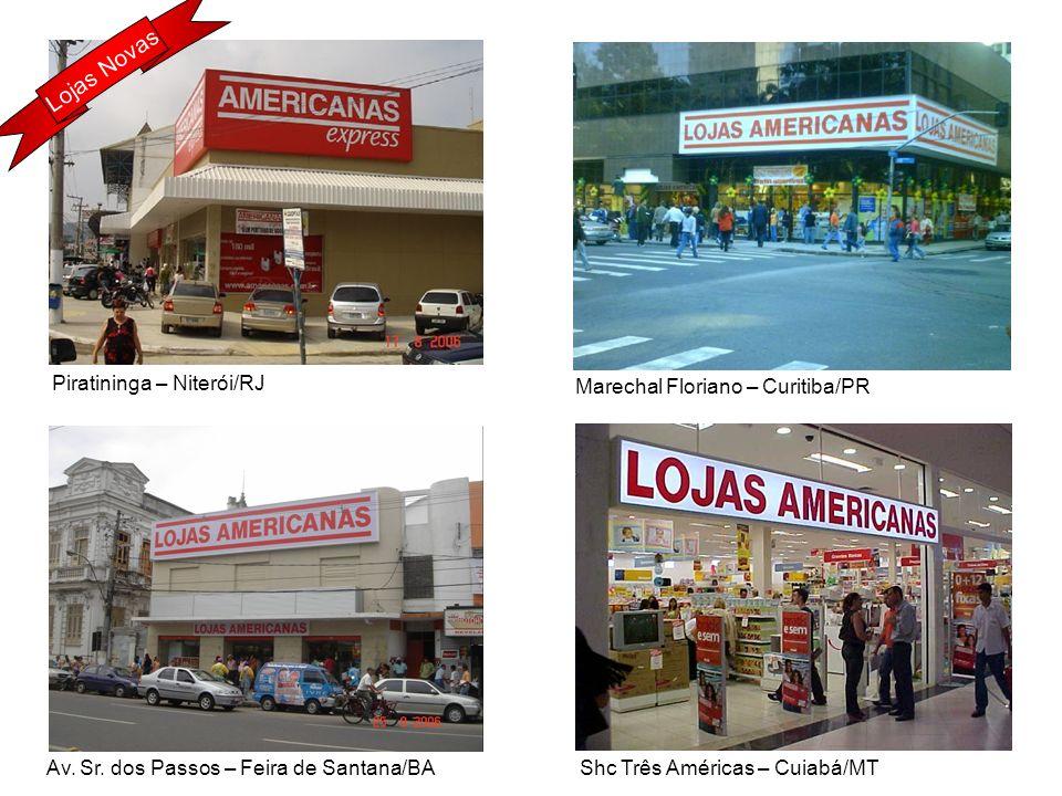 Queremos Sempre Mais Marechal Floriano – Curitiba/PR Piratininga – Niterói/RJ Av. Sr. dos Passos – Feira de Santana/BA Shc Três Américas – Cuiabá/MT L