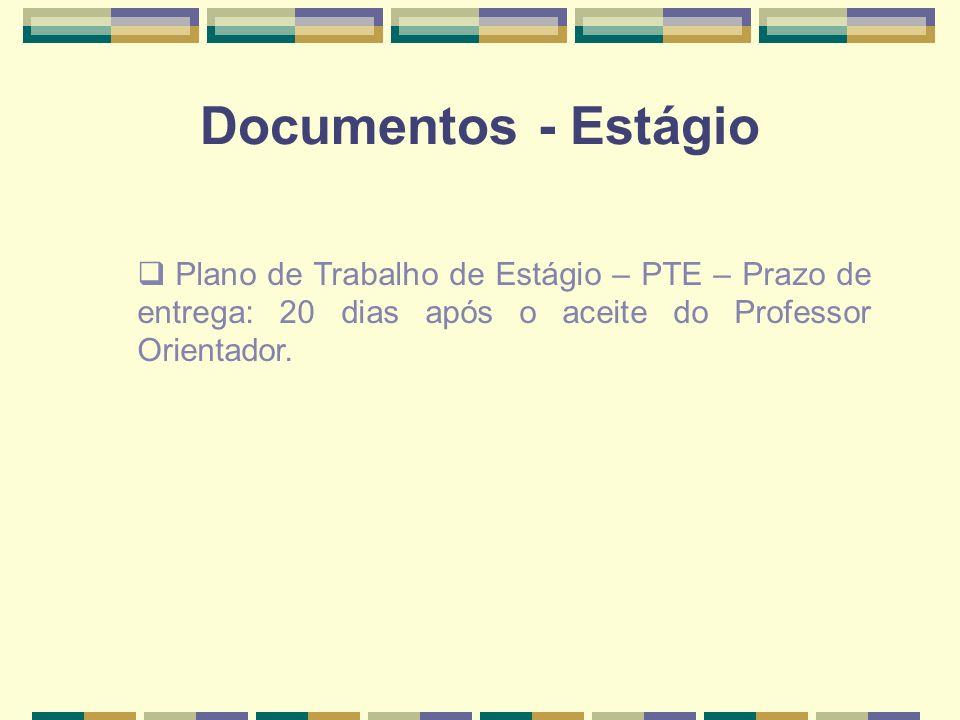 Documentos - Estágio Plano de Trabalho de Estágio – PTE – Prazo de entrega: 20 dias após o aceite do Professor Orientador.
