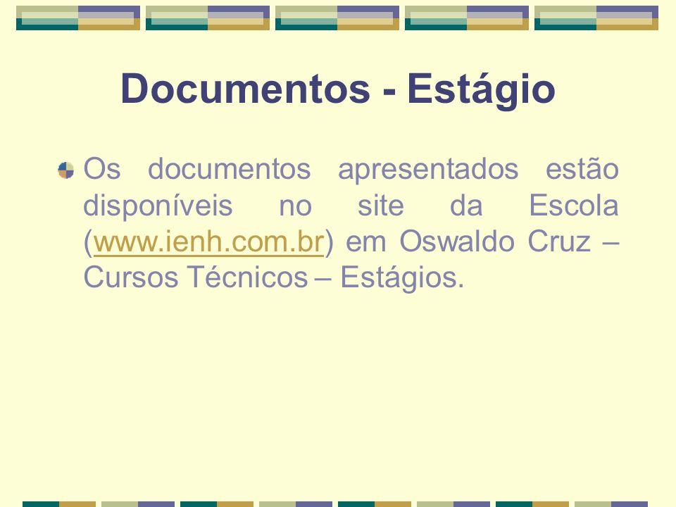 Documentos - Estágio Os documentos apresentados estão disponíveis no site da Escola (www.ienh.com.br) em Oswaldo Cruz – Cursos Técnicos – Estágios.www.ienh.com.br