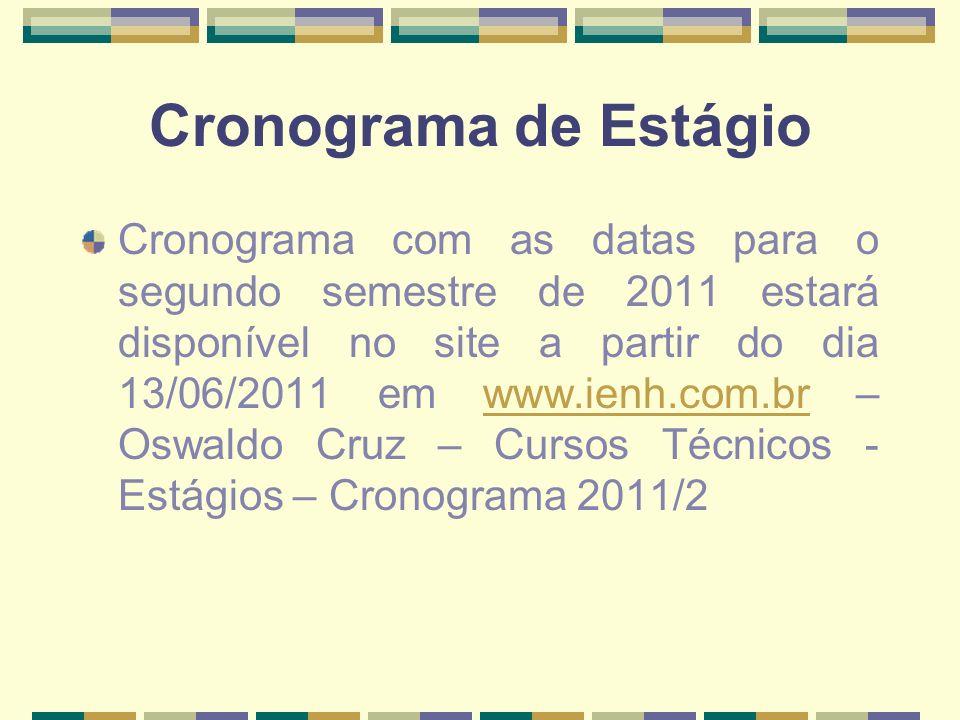 Cronograma de Estágio Cronograma com as datas para o segundo semestre de 2011 estará disponível no site a partir do dia 13/06/2011 em www.ienh.com.br – Oswaldo Cruz – Cursos Técnicos - Estágios – Cronograma 2011/2www.ienh.com.br