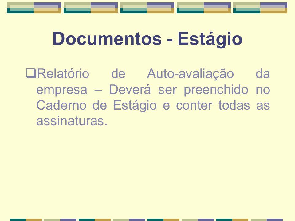Documentos - Estágio Relatório de Auto-avaliação da empresa – Deverá ser preenchido no Caderno de Estágio e conter todas as assinaturas.