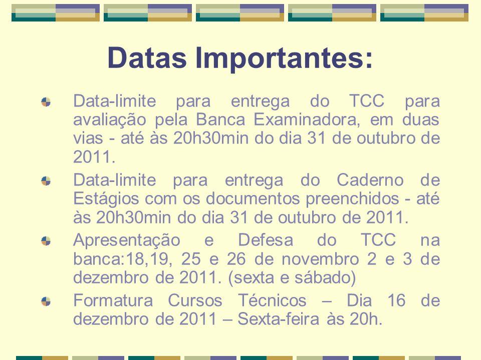 Datas Importantes: Data-limite para entrega do TCC para avaliação pela Banca Examinadora, em duas vias - até às 20h30min do dia 31 de outubro de 2011.
