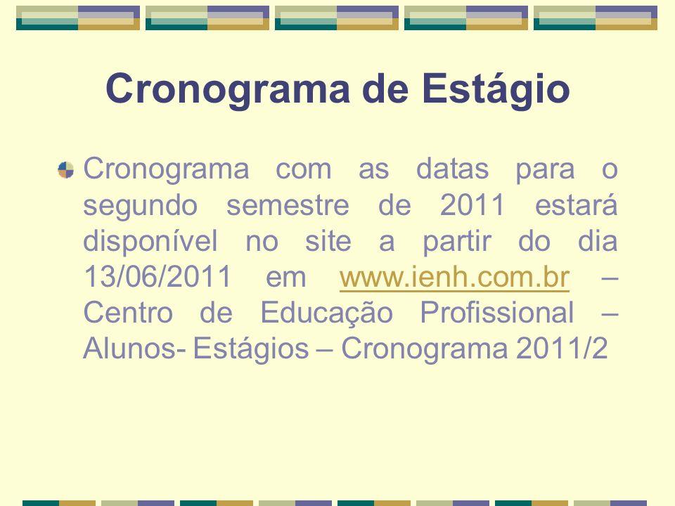 Cronograma de Estágio Cronograma com as datas para o segundo semestre de 2011 estará disponível no site a partir do dia 13/06/2011 em www.ienh.com.br – Centro de Educação Profissional – Alunos- Estágios – Cronograma 2011/2www.ienh.com.br