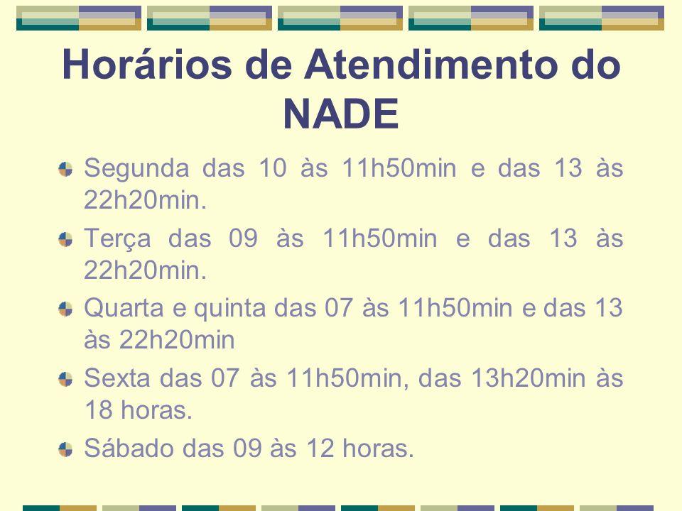 Horários de Atendimento do NADE Segunda das 10 às 11h50min e das 13 às 22h20min.