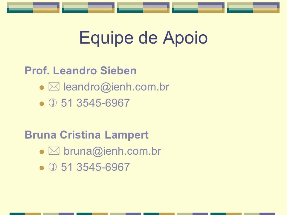 Equipe de Apoio Prof. Leandro Sieben leandro@ienh.com.br 51 3545-6967 Bruna Cristina Lampert bruna@ienh.com.br 51 3545-6967