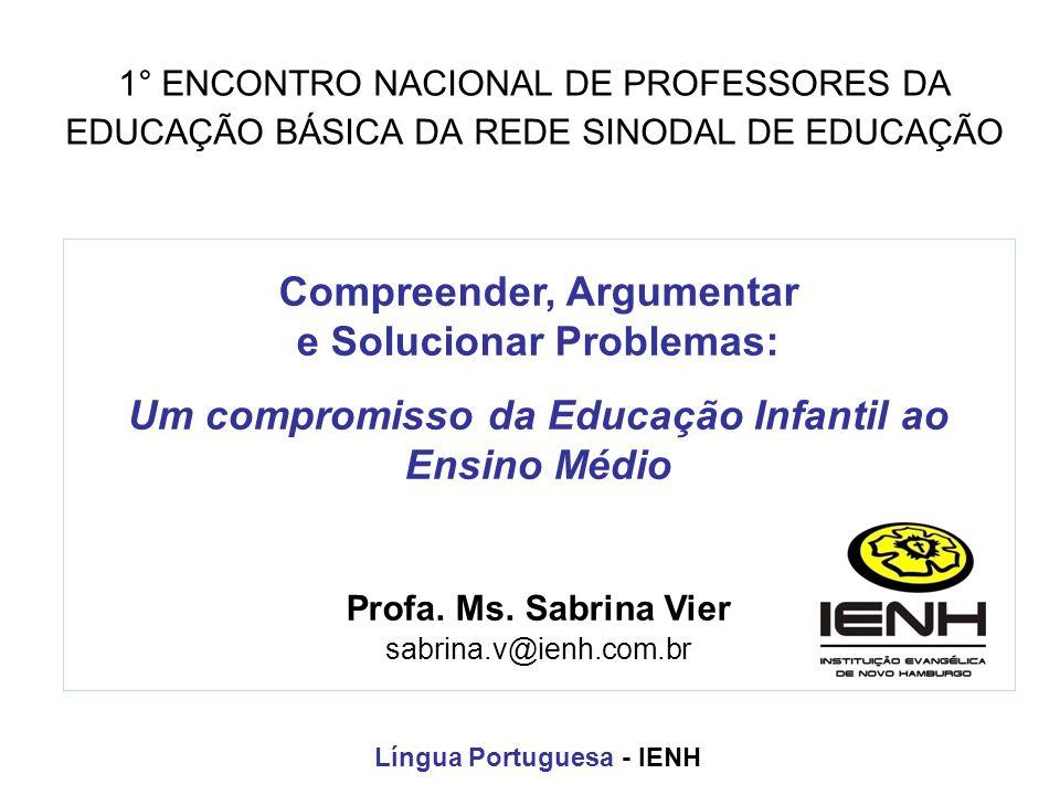 1° ENCONTRO NACIONAL DE PROFESSORES DA EDUCAÇÃO BÁSICA DA REDE SINODAL DE EDUCAÇÃO Compreender, Argumentar e Solucionar Problemas: Um compromisso da E