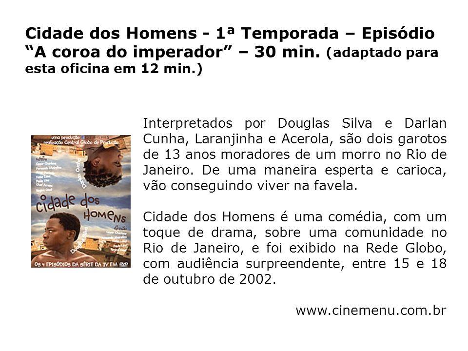 Interpretados por Douglas Silva e Darlan Cunha, Laranjinha e Acerola, são dois garotos de 13 anos moradores de um morro no Rio de Janeiro. De uma mane