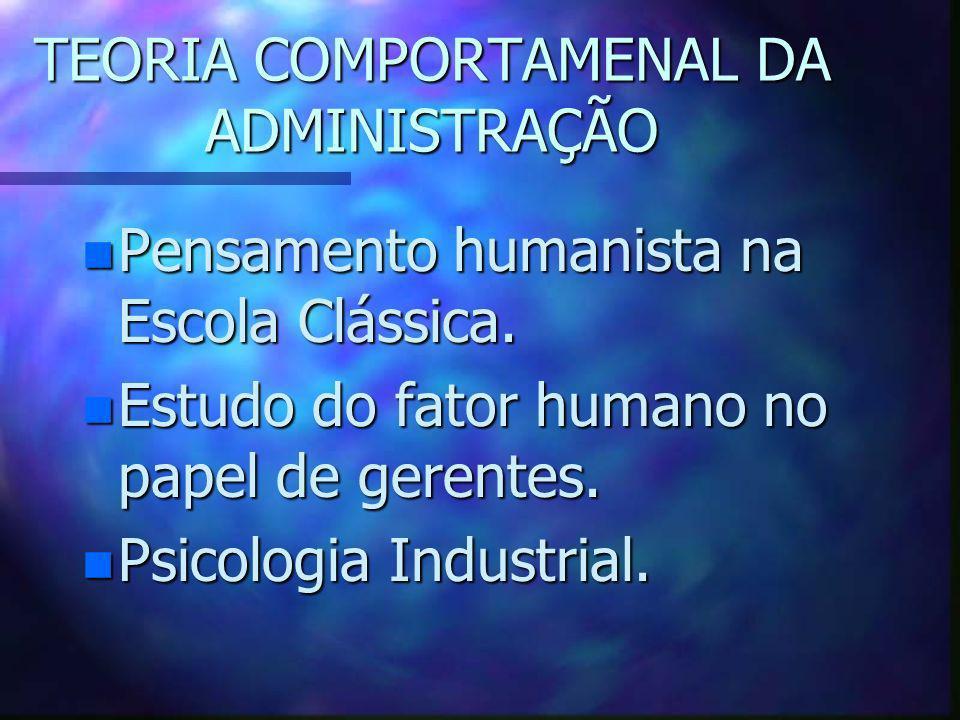 TEORIA COMPORTAMENAL DA ADMINISTRAÇÃO n Pensamento humanista na Escola Clássica. n Estudo do fator humano no papel de gerentes. n Psicologia Industria