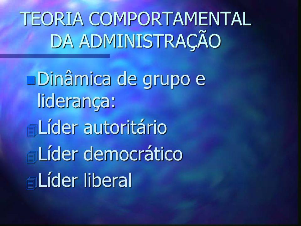 TEORIA COMPORTAMENTAL DA ADMINISTRAÇÃO n Dinâmica de grupo e liderança: 4 Líder autoritário 4 Líder democrático 4 Líder liberal