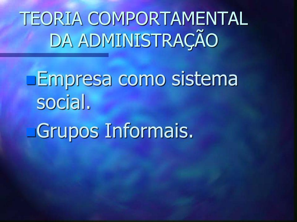 TEORIA COMPORTAMENTAL DA ADMINISTRAÇÃO n Empresa como sistema social. n Grupos Informais.