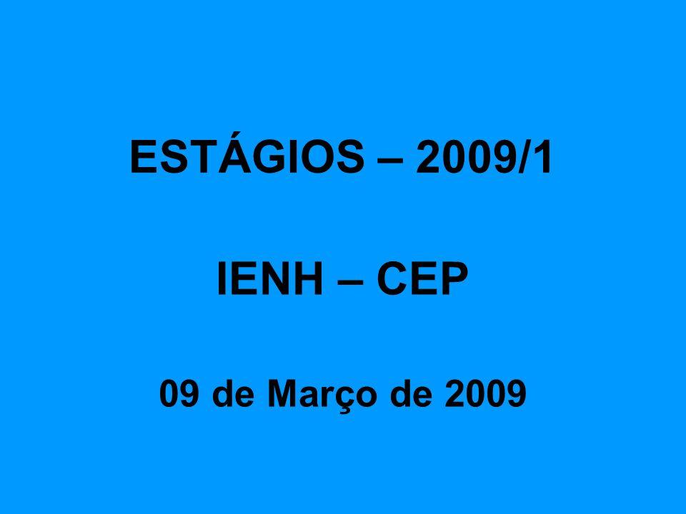 ESTÁGIOS – 2009/1 IENH – CEP 09 de Março de 2009