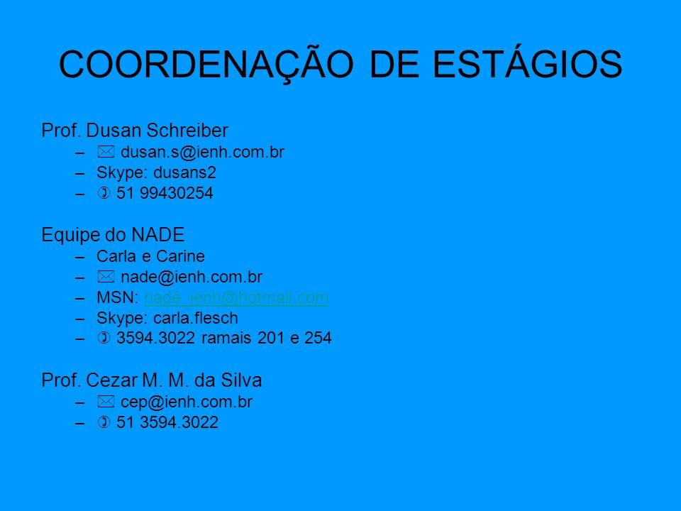 COORDENAÇÃO DE ESTÁGIOS Prof. Dusan Schreiber – dusan.s@ienh.com.br –Skype: dusans2 – 51 99430254 Equipe do NADE –Carla e Carine – nade@ienh.com.br –M