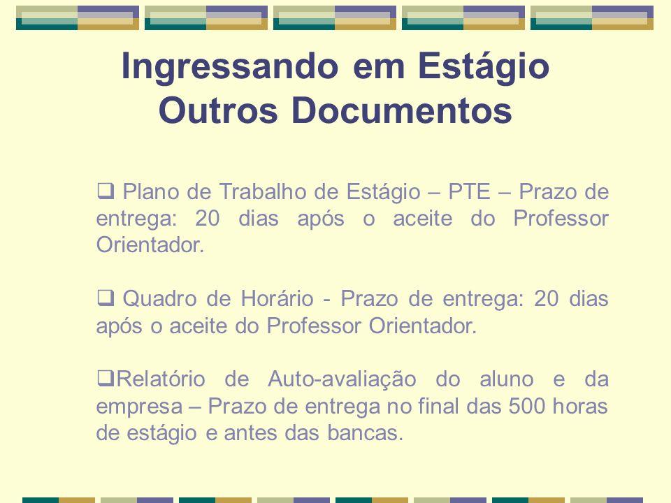 Ingressando em Estágio Outros Documentos Plano de Trabalho de Estágio – PTE – Prazo de entrega: 20 dias após o aceite do Professor Orientador. Quadro