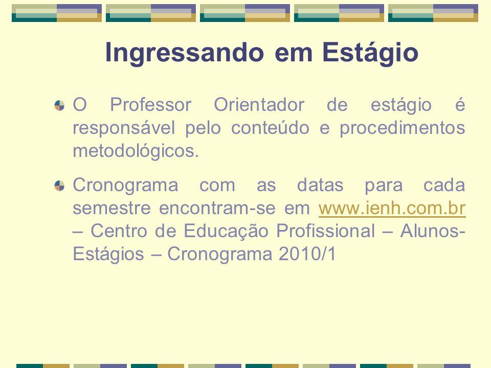 Ingressando em Estágio O Professor Orientador de estágio é responsável pelo conteúdo e procedimentos metodológicos. Cronograma com as datas para cada