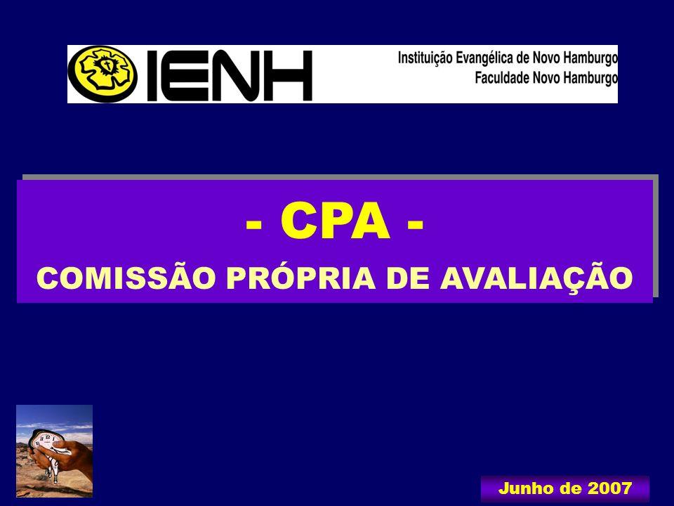 - CPA - COMISSÃO PRÓPRIA DE AVALIAÇÃO - CPA - COMISSÃO PRÓPRIA DE AVALIAÇÃO Junho de 2007