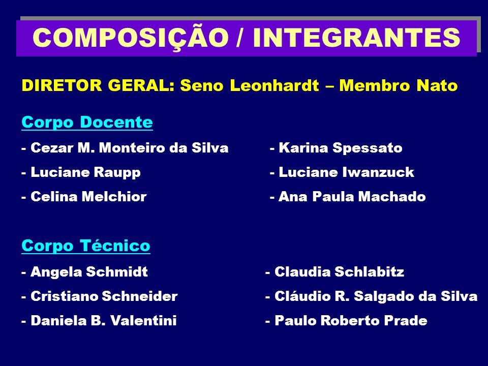 COMPOSIÇÃO / INTEGRANTES DIRETOR GERAL: Seno Leonhardt – Membro Nato Corpo Docente - Cezar M. Monteiro da Silva - Karina Spessato - Luciane Raupp - Lu