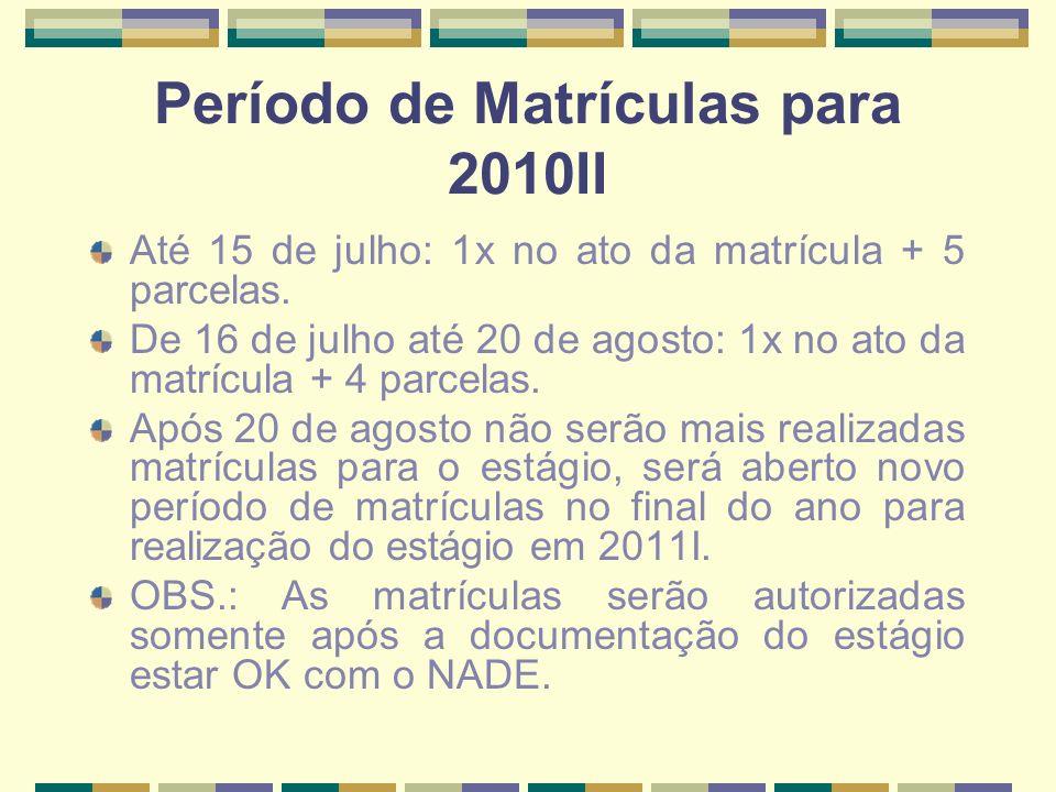 Reunião de Estágios Para quem realizou a matrícula até o dia 15/07/2010 – 16/07/2010 às 19 horas na Sala de Conferências.