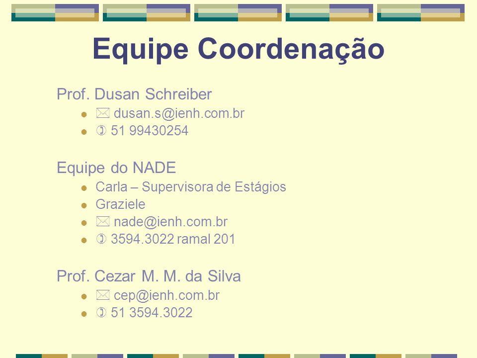 Equipe Coordenação Prof. Dusan Schreiber dusan.s@ienh.com.br 51 99430254 Equipe do NADE Carla – Supervisora de Estágios Graziele nade@ienh.com.br 3594