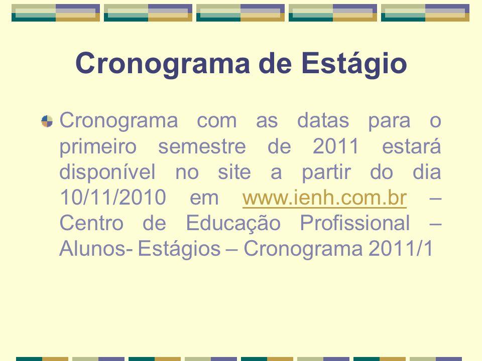Cronograma de Estágio Cronograma com as datas para o primeiro semestre de 2011 estará disponível no site a partir do dia 10/11/2010 em www.ienh.com.br