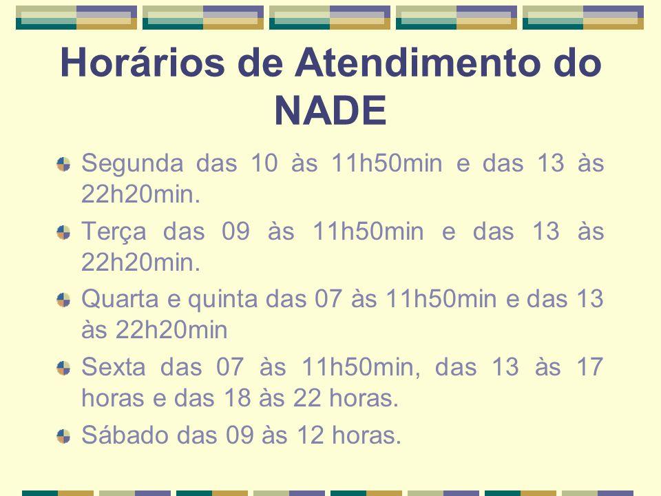 Horários de Atendimento do NADE Segunda das 10 às 11h50min e das 13 às 22h20min. Terça das 09 às 11h50min e das 13 às 22h20min. Quarta e quinta das 07