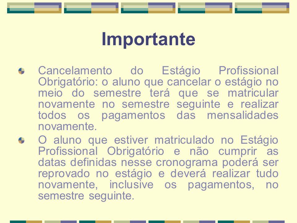 Importante Cancelamento do Estágio Profissional Obrigatório: o aluno que cancelar o estágio no meio do semestre terá que se matricular novamente no se