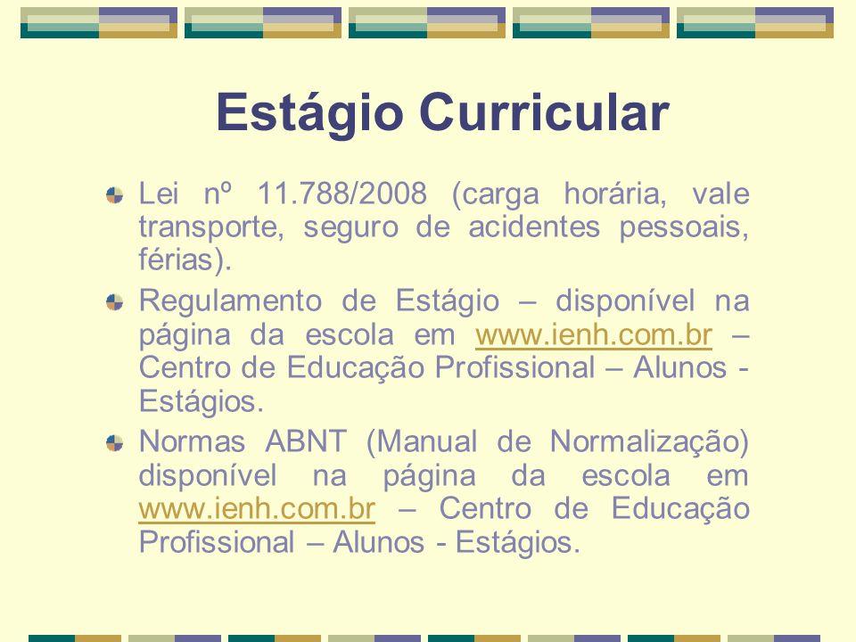 Estágio Curricular Lei nº 11.788/2008 (carga horária, vale transporte, seguro de acidentes pessoais, férias). Regulamento de Estágio – disponível na p