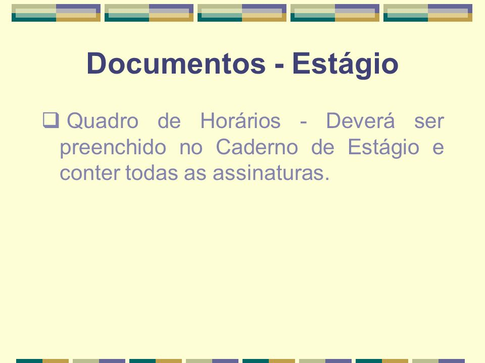 Documentos - Estágio Quadro de Horários - Deverá ser preenchido no Caderno de Estágio e conter todas as assinaturas.