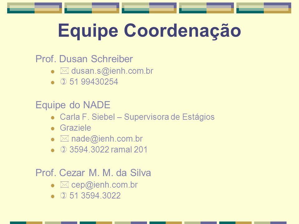 Equipe Coordenação Prof. Dusan Schreiber dusan.s@ienh.com.br 51 99430254 Equipe do NADE Carla F. Siebel – Supervisora de Estágios Graziele nade@ienh.c