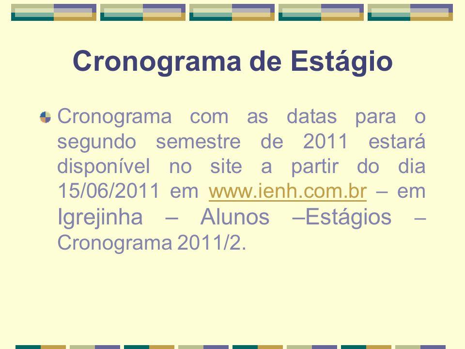 Cronograma de Estágio Cronograma com as datas para o segundo semestre de 2011 estará disponível no site a partir do dia 15/06/2011 em www.ienh.com.br