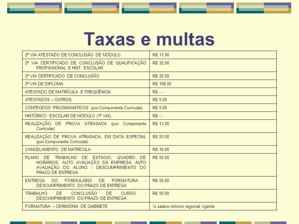 Taxas e multas 2ª VIA ATESTADO DE CONCLUSÃO DE MÓDULOR$ 11,00 2ª VIA CERTIFICADO DE CONCLUSÃO DE QUALIFICAÇÃO PROFISSIONAL E HIST. ESCOLAR R$ 32,00 2ª