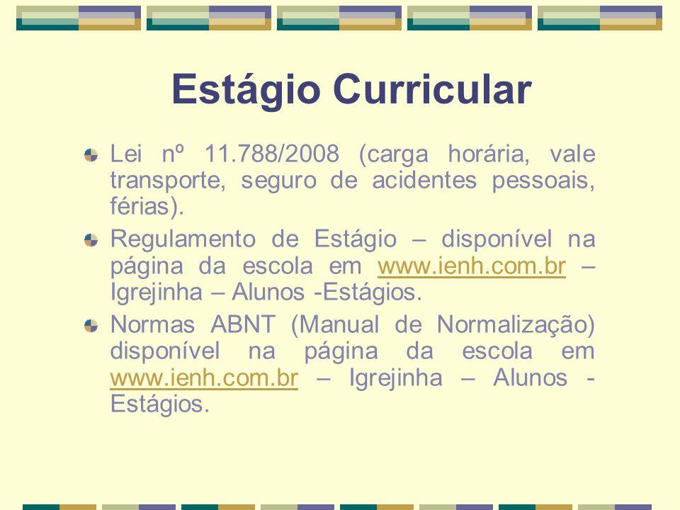 Documentos - Estágio Os documentos apresentados estão disponíveis no site da Escola (www.ienh.com.br) em: Igrejinha – Alunos -Estágios.www.ienh.com.br