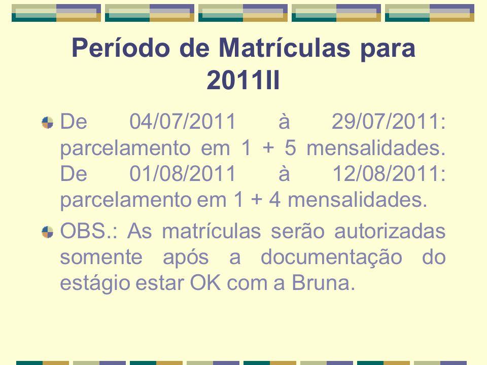 Período de Matrículas para 2011II De 04/07/2011 à 29/07/2011: parcelamento em 1 + 5 mensalidades. De 01/08/2011 à 12/08/2011: parcelamento em 1 + 4 me