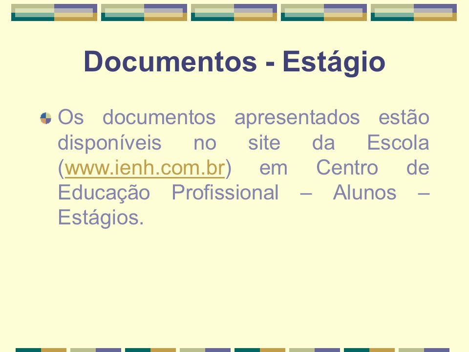 Documentos - Estágio Os documentos apresentados estão disponíveis no site da Escola (www.ienh.com.br) em Centro de Educação Profissional – Alunos – Es