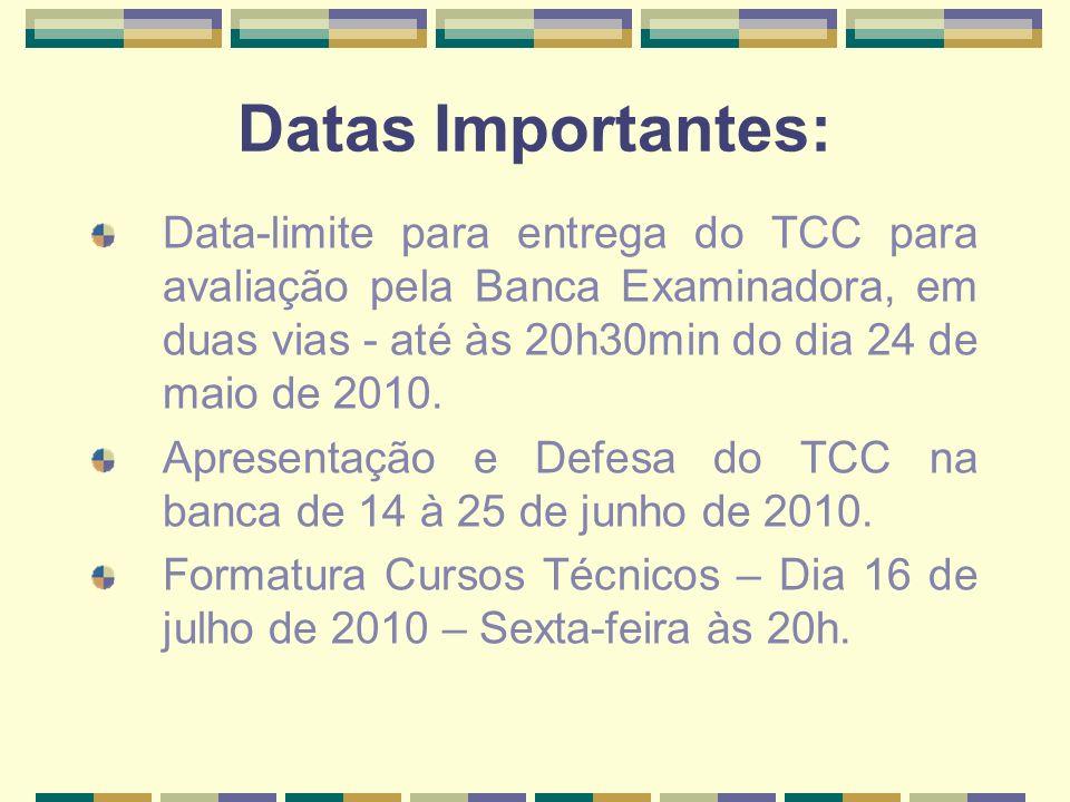 Datas Importantes: Data-limite para entrega do TCC para avaliação pela Banca Examinadora, em duas vias - até às 20h30min do dia 24 de maio de 2010. Ap