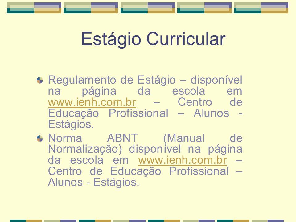 Estágio Curricular Regulamento de Estágio – disponível na página da escola em www.ienh.com.br – Centro de Educação Profissional – Alunos - Estágios. w