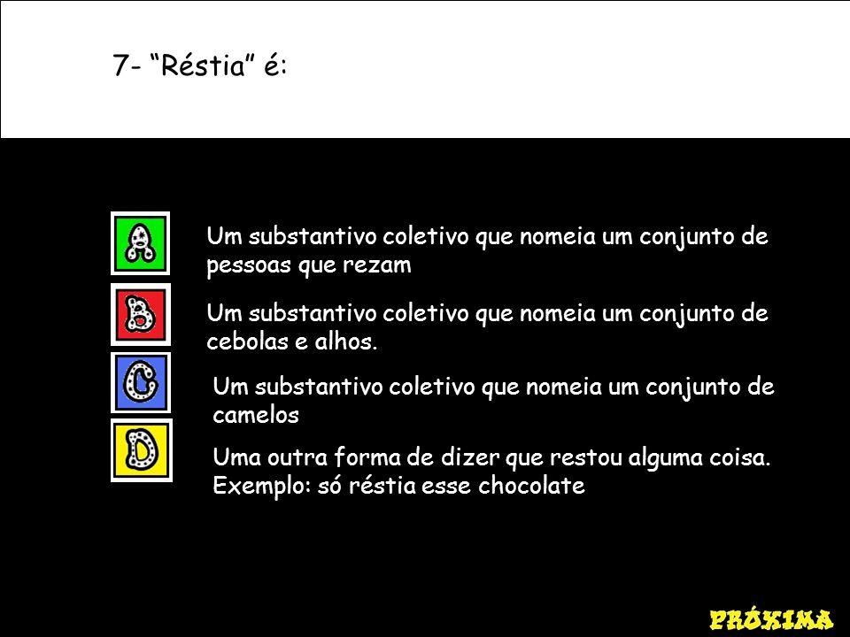 7- Réstia é: Um substantivo coletivo que nomeia um conjunto de pessoas que rezam Um substantivo coletivo que nomeia um conjunto de cebolas e alhos. Um