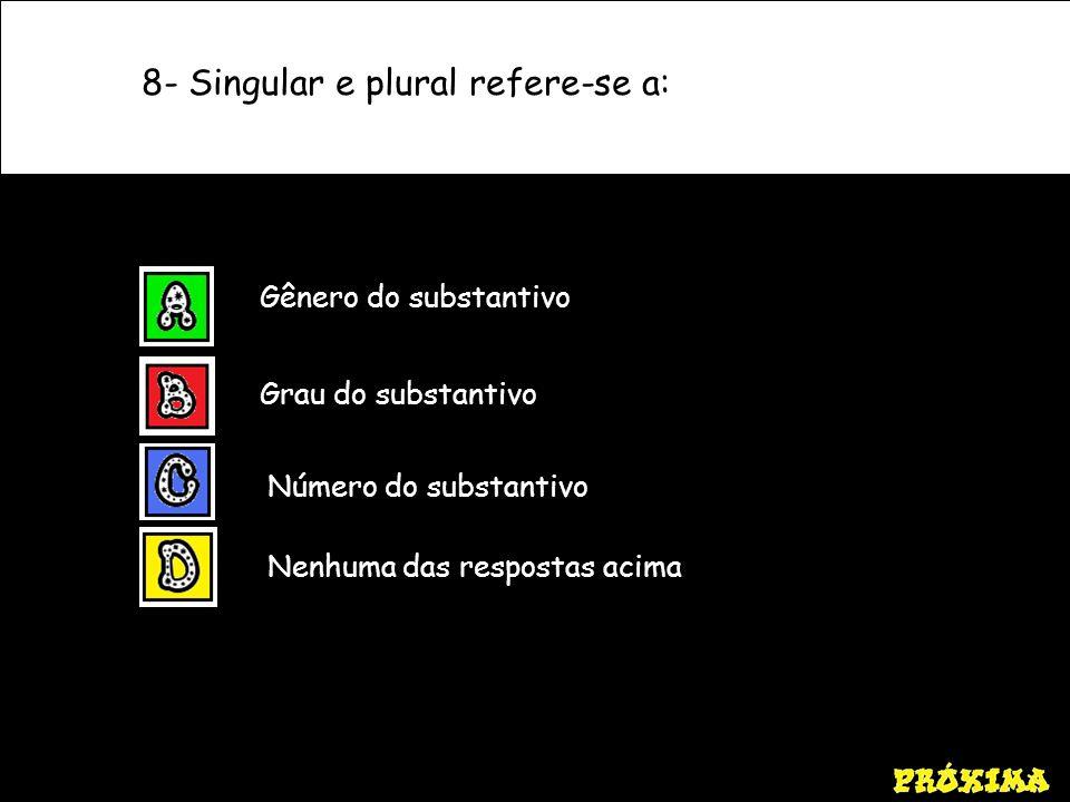 8- Singular e plural refere-se a: Gênero do substantivo Grau do substantivo Número do substantivo Nenhuma das respostas acima