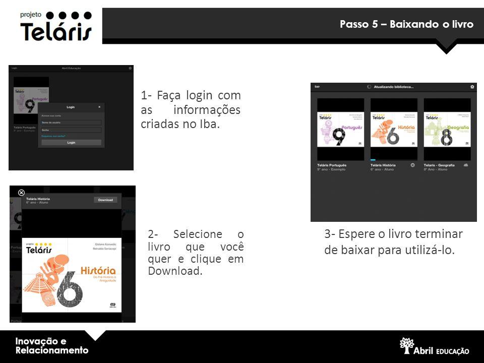 Passo 5 – Baixando o livro 1- Faça login com as informações criadas no Iba. 2- Selecione o livro que você quer e clique em Download. 3- Espere o livro