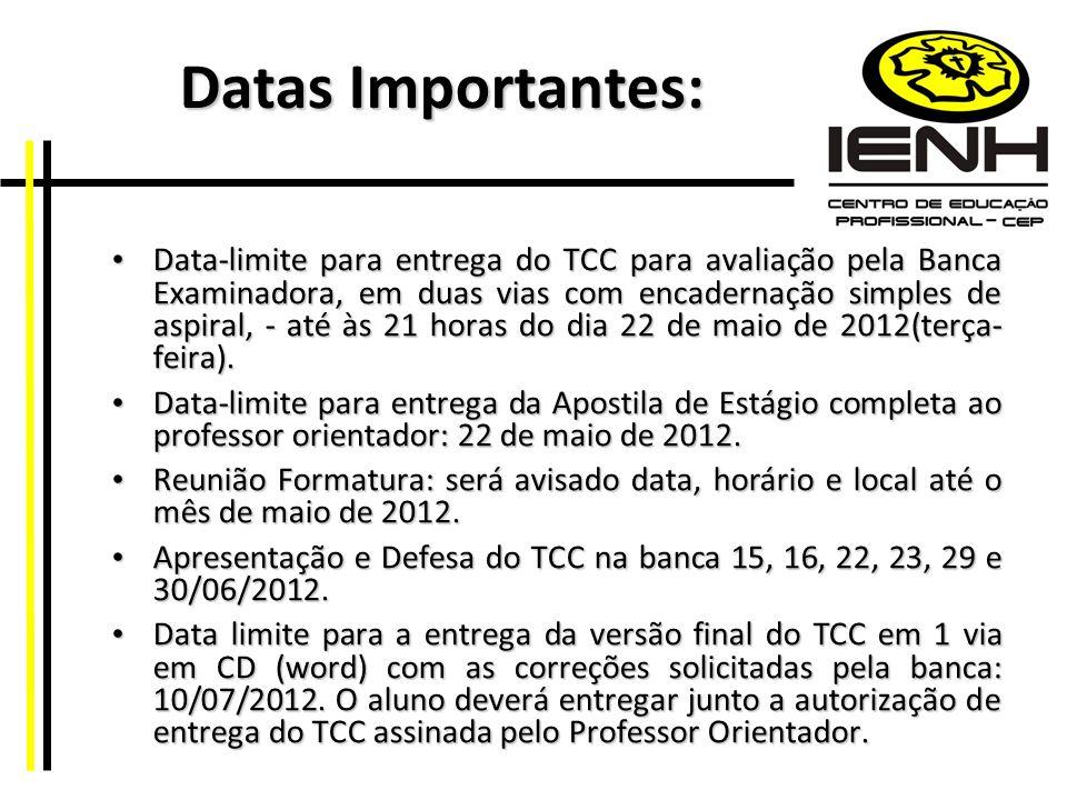 Datas Importantes: Datas Importantes: Data-limite para entrega do TCC para avaliação pela Banca Examinadora, em duas vias com encadernação simples de