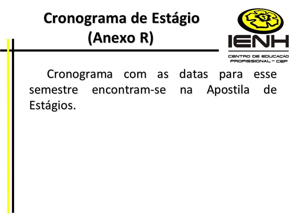 Cronograma de Estágio (Anexo R) Cronograma de Estágio (Anexo R) Cronograma com as datas para esse semestre encontram-se na Apostila de Estágios.