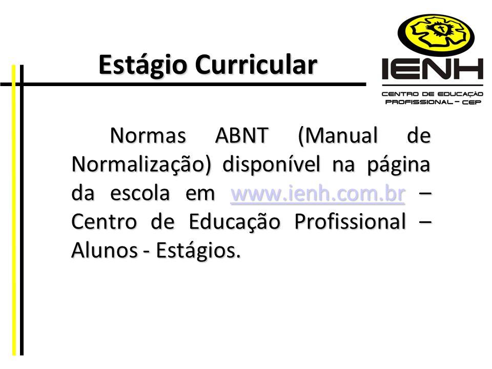 Estágio Curricular Estágio Curricular Normas ABNT (Manual de Normalização) disponível na página da escola em www.ienh.com.br – Centro de Educação Prof
