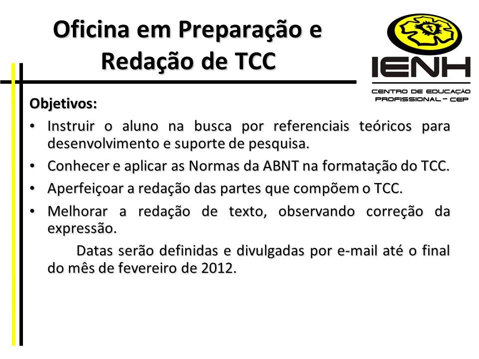 Oficina em Preparação e Redação de TCC Oficina em Preparação e Redação de TCC Objetivos: Instruir o aluno na busca por referenciais teóricos para dese