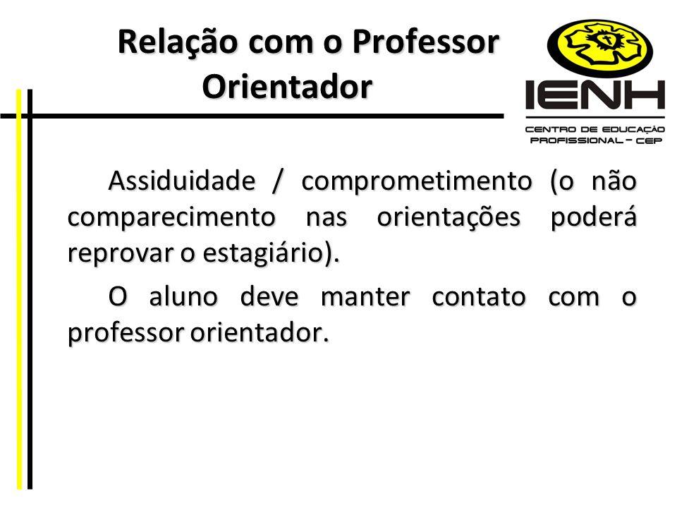 Relação com o Professor Orientador Relação com o Professor Orientador Assiduidade / comprometimento (o não comparecimento nas orientações poderá repro