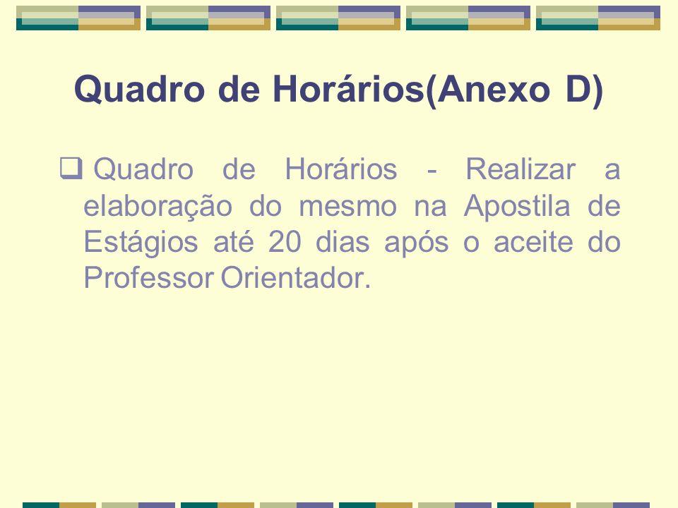Quadro de Horários(Anexo D) Quadro de Horários - Realizar a elaboração do mesmo na Apostila de Estágios até 20 dias após o aceite do Professor Orienta
