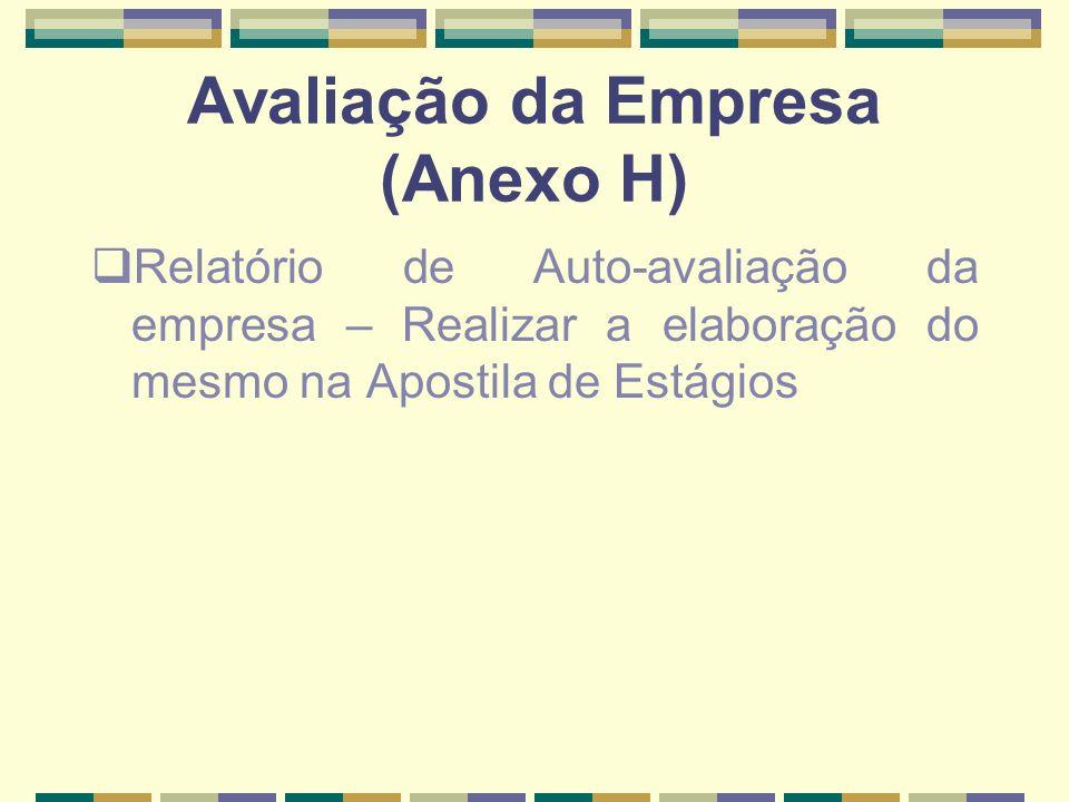 Avaliação da Empresa (Anexo H) Relatório de Auto-avaliação da empresa – Realizar a elaboração do mesmo na Apostila de Estágios