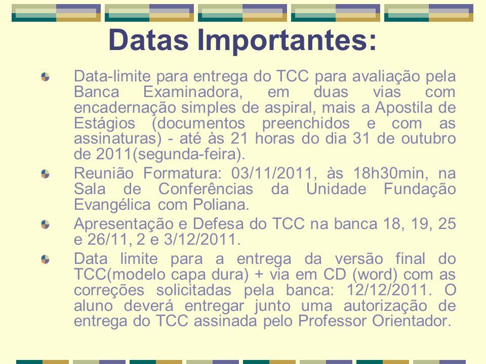 Datas Importantes: Data-limite para entrega do TCC para avaliação pela Banca Examinadora, em duas vias com encadernação simples de aspiral, mais a Apo