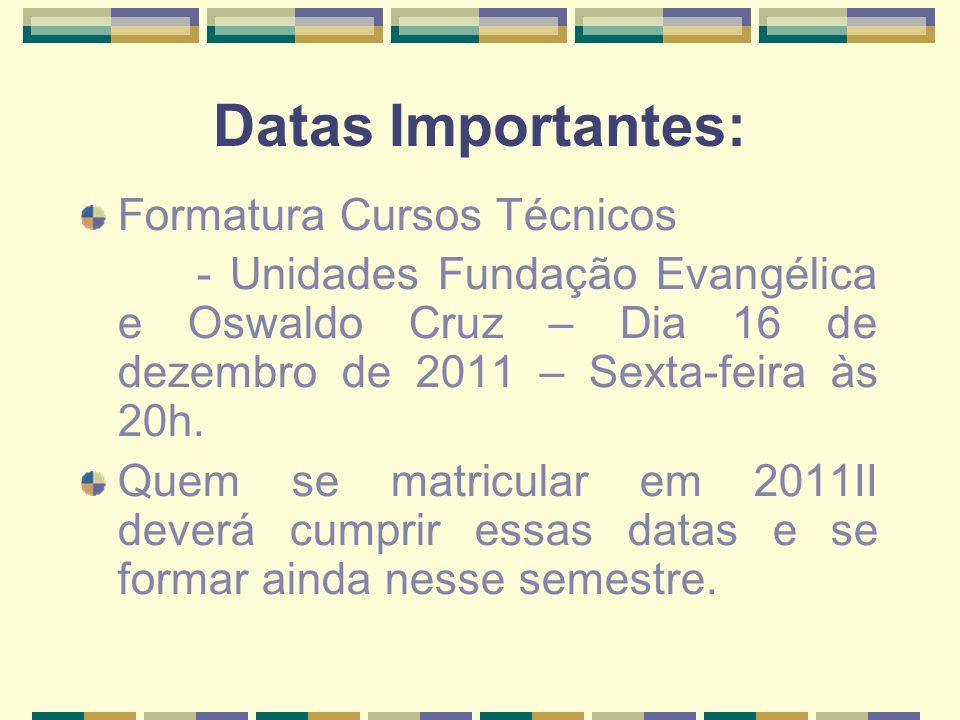 Datas Importantes: Formatura Cursos Técnicos - Unidades Fundação Evangélica e Oswaldo Cruz – Dia 16 de dezembro de 2011 – Sexta-feira às 20h. Quem se