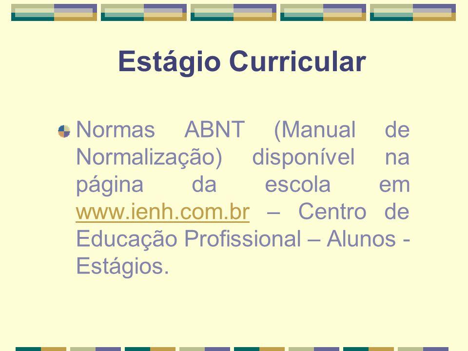 Estágio Curricular Normas ABNT (Manual de Normalização) disponível na página da escola em www.ienh.com.br – Centro de Educação Profissional – Alunos -