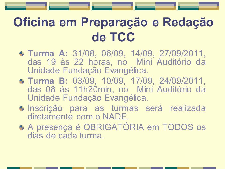 Oficina em Preparação e Redação de TCC Turma A: 31/08, 06/09, 14/09, 27/09/2011, das 19 às 22 horas, no Mini Auditório da Unidade Fundação Evangélica.