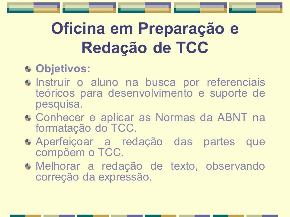 Oficina em Preparação e Redação de TCC Objetivos: Instruir o aluno na busca por referenciais teóricos para desenvolvimento e suporte de pesquisa. Conh